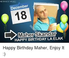 Birthday Memes 18 - lebanese memes december 18 maher skandar happy birthday la elak