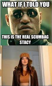 Stacy Meme - the real scumbag stacy meme by balderroy memedroid