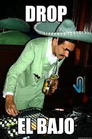 Meme Dj - drop el bajo mexican dj quickmeme