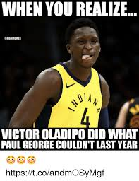 Paul George Memes - when you realize victor oladipo did what paul george couldn t last