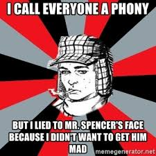 I Lied Meme Face - i call everyone a phony but i lied to mr spencer s face because i