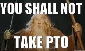Pto Meme - gandalf pto quickmeme