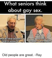 what seniors think about gay sex what do i think about it gay sex