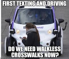 Texting And Driving Meme - first texting and driving do we need walkless crosswalks now meme