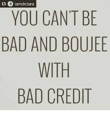 Bad Credit Meme - o iamdrciara you cant be bad and boujee with bad credit meme on sizzle