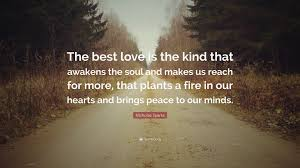 The Best Kind Of Love Quote by Nicholas Sparks Quote U201cthe Best Love Is The Kind That Awakens The