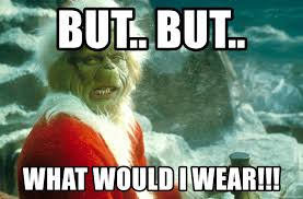 But But Meme Generator - but but what would i wear the grinch meme generator