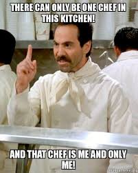 There Can Only Be One Meme - there can only be one chef in this kitchen and that chef is me and