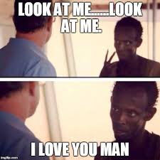 I Love You Man Memes - captain phillips i m the captain now meme imgflip