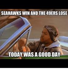 Seahawks Win Meme - seahawks win and the 49ers lose today wasa good day seattle