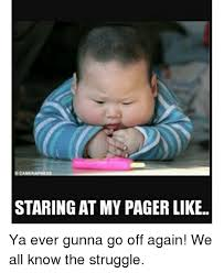 Pager Meme - staring at my pager like ya ever gunna go off again we all know the