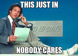 Nobody Cares Meme - chevy chase nobody cares this just in nobody cares weknowmemes