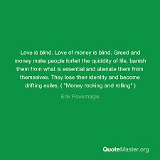 What Is Blind Love Is Blind Love Of Money Is Blind Greed And Money Make People