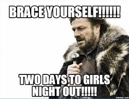 Girls Night Out Meme - simple 4a4abcd9af db052ffca079b729d two days to girls night out
