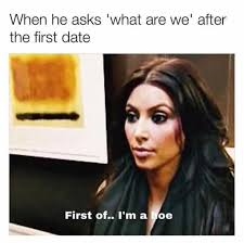 First Date Meme - dopl3r com memes when he asks what are we after the first date