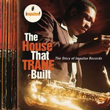 The Houes by The House That Trane Built The Story Of Impulse Records Various