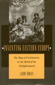 Eastern Europe Map Inventing Eastern Europe The Map Of Civilization On The Mind Of