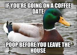 meme maker if youre going on a coffee date poop before you leave