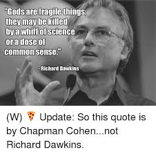 Richard Dawkins Memes - godsarefragilethings they may be killed ora dose of commonsense