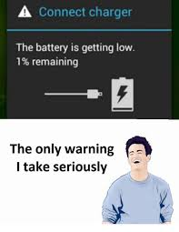 Battery Meme - a connect charger the battery is getting low 1 remaining the only