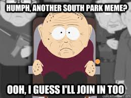 I Guess Meme - humph another south park meme ooh i guess i ll join in too
