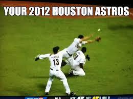 Houston Astros Memes - your 2012 houston astros houston astros a depressing comedy of