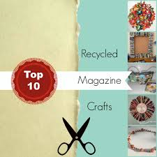 top 10 recycled magazine crafts crafts recycled magazine crafts