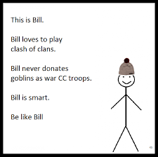 Latest Be Like Bill Meme - clash of clans meme s collection trentweet