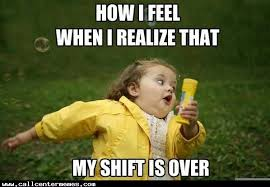 How I Feel Meme - how i feel when i realize that my shift is over call center memes