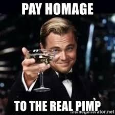 Pimp Meme - pay homage to the real pimp gatsby gatsby meme generator