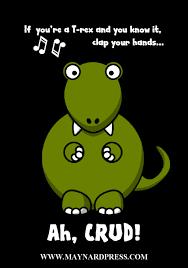 Funny T Rex Meme - t rex cfire song maynardpress