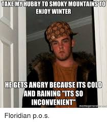 Pos Meme - take my hubby to smoky mountains to enjoy winter hegetsangrybecause