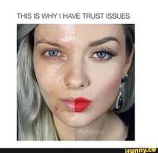 This Is Why I Have Trust Issues Meme - abh veronica google search makeup pinterest abh trust