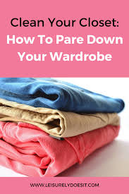 clean your closet how to pare down your wardrobe
