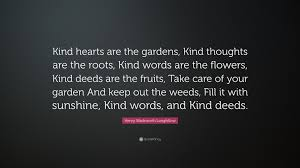 henry wadsworth longfellow quote u201ckind hearts are the gardens