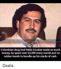 Funny Money Meme - colombian drug lord pablo escobar made so much money he spent over
