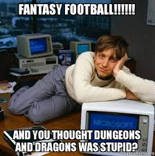 Stupid Sexy Meme - fantasy football and you thought dungeons and dragons was