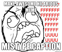 Rage Guy Memes - make awesome hilarious meme mistype caption rage guy quickmeme