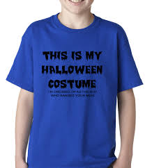 Halloween T Shirts Kids This Is My Halloween Costume The Guy Who Banged Your Mom Kids T Shirt