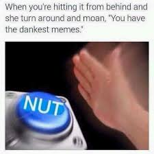 when you hitting it from behind and she turn around and moan you