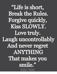 Life Is Short Meme - life is short break the rules forgive quickly kiss slowly love truly