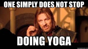 One Simply Does Not Meme - one simply does not stop doing yoga one simply does not meme
