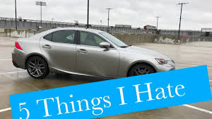 lexus is300h common faults 5 things i about the 2017 lexus is 200t youtube