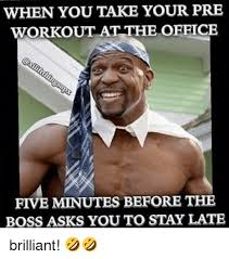 Brilliant Meme - when you take your pre workout at the orfice five minutes before the