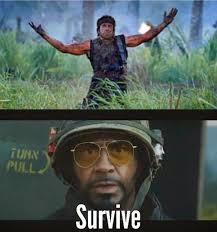 Tropic Thunder Meme - tropic thunder survive meme more information