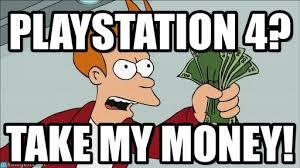 Playstation 4 Meme - playstation 4 shut up and take my money fry meme on memegen