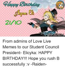 Happy Birthday Love Meme - 21 io from admins of love live memes to our student council