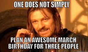 March Birthday Memes - boromir memes quickmeme