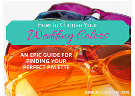 how to choose wedding colors how to choose your wedding colors an epic guide for finding your