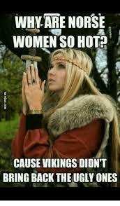 Hot Chick Memes - 25 best memes about hot norse women hot norse women memes